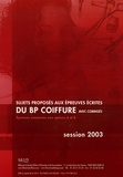 SEID - Sujets proposés aux épreuves écrites du BP Coiffure Session 2003 - Avec corrigés, épreuves communes aux options A et B.
