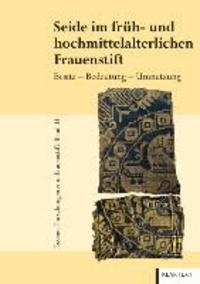 Seide im früh- und hochmittelalterlichen Frauenstift - Besitz - Bedeutung - Umnutzung.