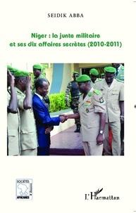 Seidik Abba - Niger : la junte militaire et ses dix affaires secrètes (2010-2011).