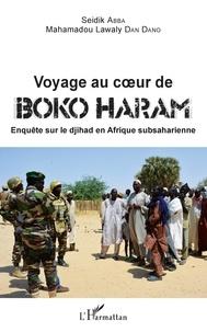 Télécharger des livres Numéro isbn Voyage au coeur de Boko Haram  - Enquête sur le djihad en Afrique subsaharienne par Seidik Abba, Dano mahamadou lawaly Dan CHM 9782140132216 en francais