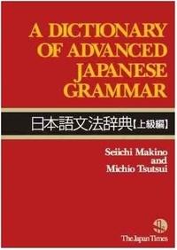 Seiichi Makino et Michio Tsutsui - A Dictionary of Advanced Japanese Grammar (Anglais - Japonais).