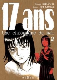 Seiji Fujii et Yoji Kamata - 17 ans Une chronique du mal Tome 2 : .