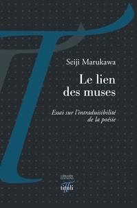 Seiji Marukawa - Le lien des muses - Essai sur l'intraduisibilité de la poésie.