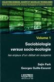 Sejin Park et Georges Guille-Escuret - Interdisciplinarité sciences biologiques et sciences sociales - Tome 1, Sociobiologie versus socio-écologie. Les enjeux d'un débat en suspens.