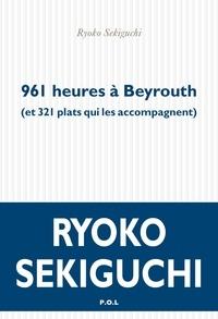 Sekiguchi Ryoko - 961 heures à Beyrouth - (et 321 plats qui les accompagnent).