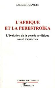 Sekola Mosamete - L'Afrique et la perestroïka - L'évolution de la pensée soviétique sous Gorbatchev.