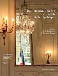 Sekoya (éditions du) - Des Intendants du Roi aux Préfets de la République : l'Hôtel de la Préfecture de Franche-Comté.