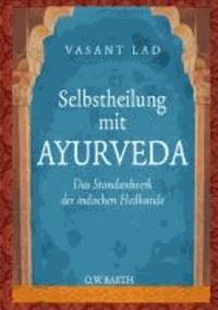 Selbstheilung mit Ayurveda - Das Standardwerk der indischen Heilkunde.