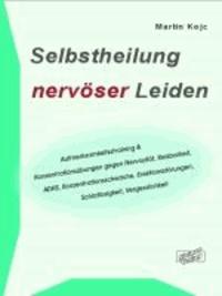 Selbstheilung nervöser Leiden - Aufmerksamkeitstraining & Konzentrationsübungen - gegen Nervosität, Reizbarkeit, ADHS, Konzentrationsschwäche, Erektionsstörungen, Schlaflosigkeit, Vergesslichkeit.