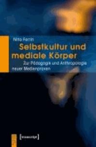 Selbstkultur und mediale Körper - Zur Pädagogik und Anthropologie neuer Medienpraxen.