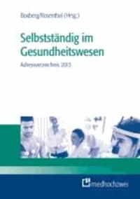 Selbstständig im Gesundheitswesen Adressverzeichnis 2013 - Institutionen, Verbände, Ansprechpartner.