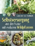 Selbstversorgung aus der Natur mit essbaren Wildpflanzen.