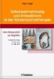 Selbstwahrnehmung und Embodiment in der Körperpsychotherapie - Vom Körpergefühl zur Kognition - Deutsche Übersetzung und Bearbeitung von Helmi Boese.