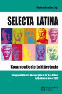 Selecta Latina - Kommentierte Lektüretexte - Ausgewählt nach den Vorgaben für das Abitur in Niedersachsen 2015.