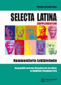 Selecta Latina - Supplementum - Kommentierte Lektüretexte - Ausgewählt nach den Vorgaben für das Abitur in NRW 2015. Ergänzungsband zu Selecta Latina 2014.