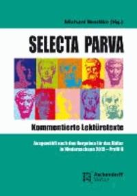 Selecta Parva - Kommentierte Lektürehilfe - Ausgewählt nach den Vorgaben für das Abitur in Niedersachsen 2015 Profil B.
