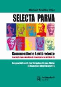 Selecta Parva - Kommentierte Lektüretexte - Latein als neu einsetzende Fremdsprache ab Stufte 10. Ausgewählt nach den Vorgaben für das Abitur in Nordrhein-Westfalen 2015.