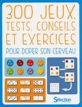 Sélection du Reader's Digest - 300 jeux, tests, conseils et exercices pour doper son cerveau.