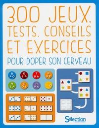 300 jeux, tests, conseils et exercices pour doper son cerveau -  Sélection du Reader's Digest |