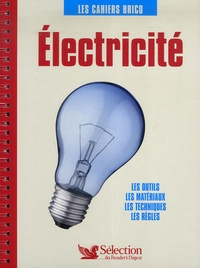 Sélection du Reader's Digest - Electricité - Les outils, les matériaux, les techniques, les règles.