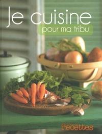 Sélection du Reader's Digest - Je cuisine pour ma tribu - Plus de 200 recettes simples & gourmandes, plein de précieux conseils de famille.