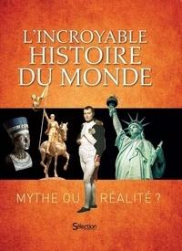 Sélection du Reader's Digest - L'incroyable histoire du monde - Mythe ou réalité ?.