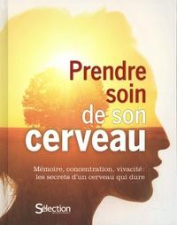 Sélection du Reader's Digest - Prendre soin de son cerveau - Mémoire, concentration, vivacité : les secrets d'un cerveau qui dure.