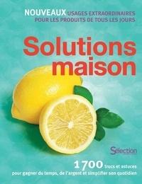 Sélection du Reader's Digest - Solutions maison - 1700 trucs et astuces pour gagner du temps, de l'argent et simplifier son quotidien.