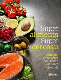 Sélection du Reader's Digest - Super aliments, super cerveau - Conseils et recettes pour booster sa santé cérébrale.