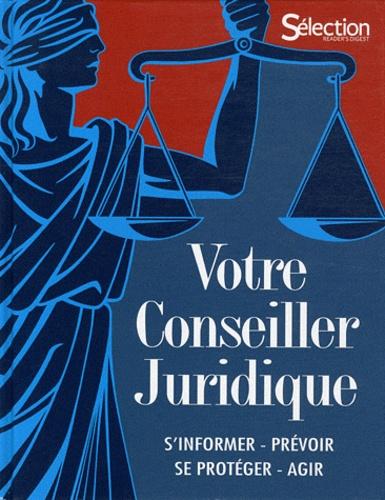 Sélection du Reader's Digest - Votre conseiller juridique - S'informer, prévoir, se protéger, agir.