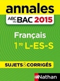 Séléna Hébert et Anne Cassou-Noguès - ABC BAC/BREV NU  : Annales ABC du BAC 2015 Français 1re L.ES.S.