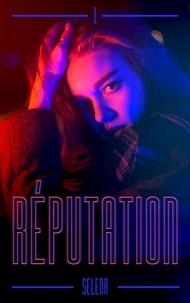 Selena - Réputation - Tome 1.