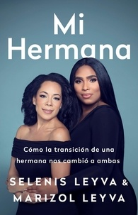 Selenis Leyva et Marizol Leyva - Mi hermana - Cómo la transición de una hermana nos cambió a ambas.