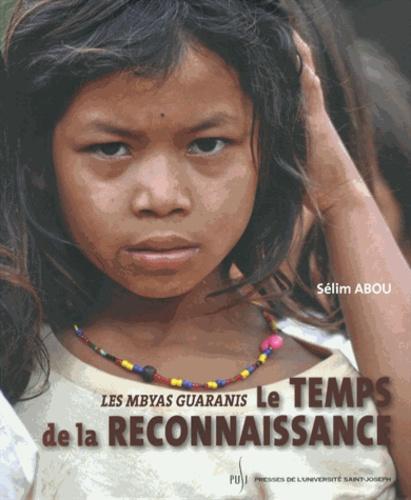 Sélim Abou - Les Mbyas guaranis - Le temps de la reconnaissance.