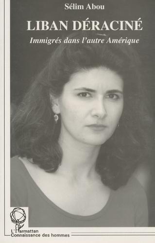 Sélim Abou - Liban déraciné - Immigrés dans l'autre Amérique.