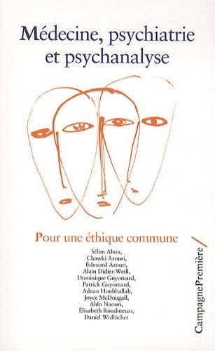 Sélim Abou et Chawki Azouri - Médecine, psychiatrie et psychanalyse - Pour une éthique commune.