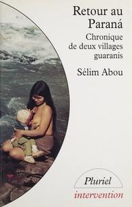 Sélim Abou - Retour au Paranà - Chronique de deux villages guaranÂis.