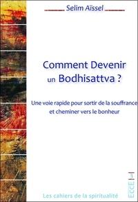 Selim Aïssel - Comment devenir un Bodhisattva ? - Une voie rapide pour sortir de la souffrance et cheminer vers le bonheur.
