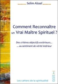 Selim Aïssel - Comment Reconnaître un Vrai Maître Spirituel ? - Des critères objectifs extérieurs au sentiment de vérité intérieur.