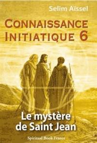 Selim Aïssel - Connaissance initiatique - Tome 6, Le mystère de saint Jean.
