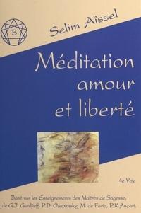 Selim Aïssel - De la méditation à l'amour  Tome 2 - Méditation, amour et liberté.