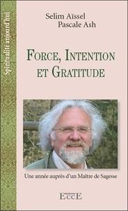 Selim Aïssel et Pascale Ash - Force, intention et gratitude - Une année auprès d'un maître de sagesse.