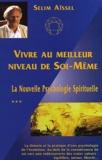 Selim Aïssel - La nouvelle psychologie spirituelle - Tome 3, Vivre au meilleur niveau de soi-même.