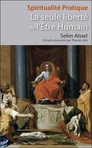 Selim Aïssel - La seule liberté de l'être humain.