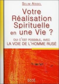 La voie de l'homme rusé- Votre réalisation spirituelle en une vie - Selim Aïssel |