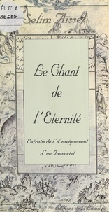 Selim Aïssel - LE CHANT DE L'ETERNITE. - Extraits de l'enseignement d'un immortel.