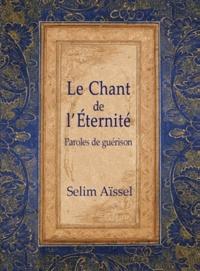 Selim Aïssel - Le chant de l'éternité - Paroles de guérison.