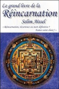 Le grand livre de la réincarnation- Réincarnation, récurrence ou mort définitive ? Faites votre choix ! - Selim Aïssel |
