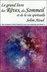 Selim Aïssel - Le grand livre des rêves, du sommeil et de la vie spirituelle.