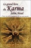 Selim Aïssel - Le grand livre du karma - Votre vie n'est que la conséquence de vos actes passés.